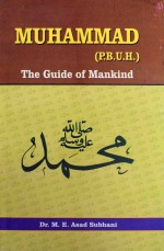 Muhammad (P.B.U.H.): The Guide of Mankind by Dr. Asad Subhani