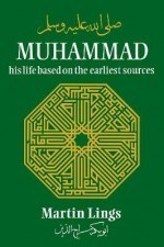Muhammad (PBUH) his life based on the earliest source by Martin Lings